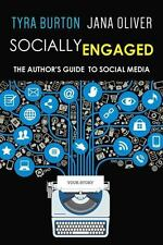 Socially Engaged : The Author's Guide to Social Media by Tyra Burton and Jana...
