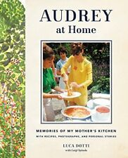 Audrey at Home: Memories of My Mother's Kitchen by Dotti, Luca