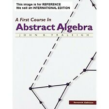 A First Course in Abstract Algebra by John B. Fraleigh (Int' Ed Paperback)7Ed
