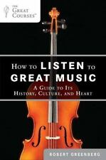 How to Listen to Great Music : A Guide to Its History, Culture, and Heart by...