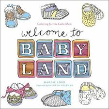 Welcome to Baby Land: Coloring for the Calm Mom: By Lord, Maggie
