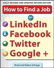 How to Find a Job on LinkedIn, Facebook, Twitter and Google+ 2/E, Schepp, Debra,