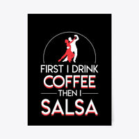 """First Drink Coffee Then I Salsa Dancing Gift Poster - 18""""x24"""""""