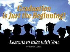 Graduation Is Just the Beginning!: Lessons to Take With You