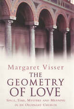 The Geometry of Love : Space, Time, Mystery and Meaning in an Ordinary-ExLibrary