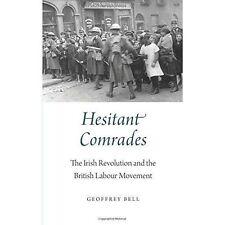 Hesitant Comrades: The Irish Revolution and the British Labour Movement, Bell, G
