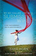 My So-Called Life As a Submissive Wife : A One-Year Experiment. and Its.