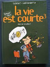 La Vie est courte 3 EO Rien ne va plus ! Larcenet Humour Libre Dupuis