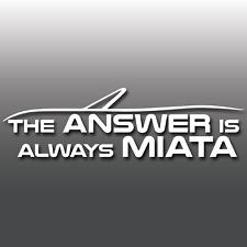 1x Mazda MX5 The Answer is Always Miata Vinyl Decal Sticker | JDM | Nissan