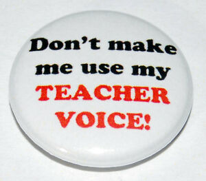 DON'T MAKE ME USE MY TEACHER VOICE Button Badge 25mm / 1 inch HUMOUR FUNNY
