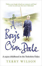 A Boy's Own Dale: A 1950s childhood in the Yorkshire Dales, Wilson, Terry, Excel