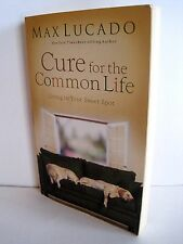 Cure For The Common Life: Living In Your Sweet Spot by Max Lucado
