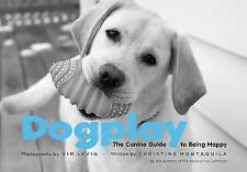 Dogplay: The Canine Guide to Being Happy-ExLibrary