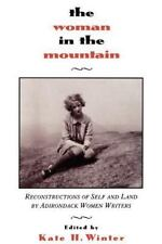 The Woman in the Mountain : Reconstructions of Self and Land by Adirondack...