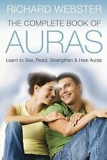 The Complete Book of Auras : Learn to See, Read, Strengthen and Heal Auras by Ri