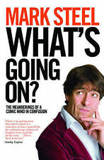 What's Going on?: The Meanderings of a Comic Mind in Confusion by Mark Steel (P…