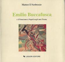 MATTEO D'AMBROSIO - EMILIO BUCCAFUSCA E IL FUTURISMO A NAPOLI NEGLI ANNI TRENTA