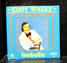 """Eddy Wally - Ciao Ciao Mamma Mia / Isabella Mint- 7"""" Netherlands Telstar TS2425"""