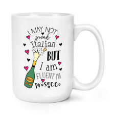 I Am Fluent In Prosecco 15oz Large Mug Cup - Funny Big