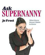 Ask Supernanny: What Every Parent Wants to Know, Frost Jo - Good Used Book