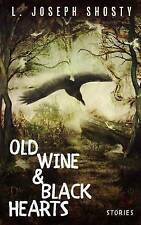 NEW Old Wine & Black Hearts by L. Joseph Shosty