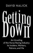 Getting Down : An Unveiling of the Horse Racing Industry: Its Insiders,...