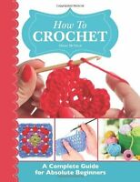 How To Crochet: A Complete Guide for Absolute Beginners:  - BRAND NEW PB BOOK