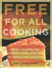 Free for All Cooking: 150 Easy Gluten-Free, Allerg