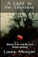 NEW A Light in the Darkness: book 5 in the Black Rose Series (Volume 5)