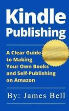 Kindle Publishing: A Clear Guide To Making Your Own Books And Self-Publishi...
