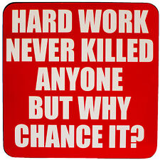 Drink Coaster Hard Work Never Killed Anyone But Why Chance It Tea Coffee Mat