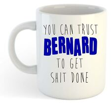 You Can Trust Bernard To Get S t Done - Funny Named Gift Mug Blue
