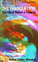 The Innocent Ojo : la Vida Útil De Robert J. Flaherty Arthur Calder-Marshall