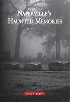 Naperville's Haunted Memories [IL] [Arcadia Publishing]