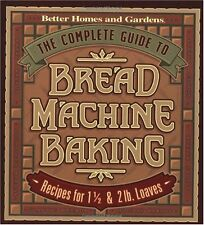 The Complete Guide to Bread Machine Baking: Recipes for 1 1/2- and 2-pound Loave