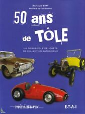 50 Ans De Tôle 50 Years of Collectible Tin Litho Toys