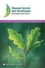 Manual Inicial del Facilitador de Grupos Para Sanar: Sanar Las Heridas del Coraz