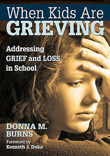When Kids Are Grieving: Addressing Grief and Loss in School-ExLibrary