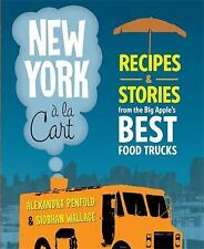 New York a la Cart Recipes and Stories from the Big Apple's Best Food