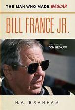 Bill France Jr : The Man Who Made NASCAR by H. A. Branham (2010, Hardcover)