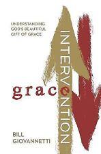 Grace Intervention - Understanding God's Beautiful Grace by Bill Giovannetti