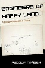Engineers of Happy Land: Technology and Nationalism in a Colony (Princeton St…