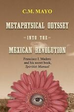 Metaphysical Odyssey Into the Mexican Revolution: Francisco I. Madero and His Se