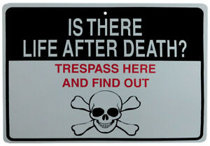 """Is There Life After Death? Trespass Here And Find Out 8.5""""x12"""" Plastic Sign"""