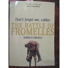 Don't Forget Me, Cobber: The Battle of Fromelles by Robin S. Corfield (Paperback, 2009)