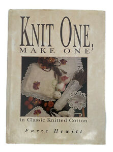 Knit One, Make One in Classic Knitted Cotton By Furze Hewitt. 9780864173348
