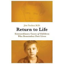 Return to Life: Extraordinary Cases of Children Who Remember Past Lives, Tucker