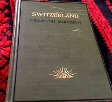 SWITZERLAND THROUGH THE STEREOSCOPE, BY  M. S. EMERY, 1901. BY UNDERWOOD