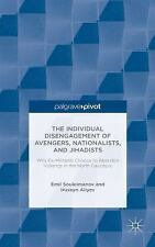 The Individual Disengagement of Avengers, Nationalists, and Jihadists : Why...