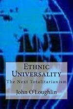 Ethnic Universality : The Next Totalitarianism by John O'Loughlin (2014,...
